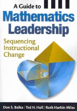 A Guide to Mathematics Leadership: Sequencing Instructional Change (Paperback)