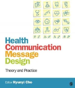 Health Communication Message Design: Theory and Practice (Paperback)