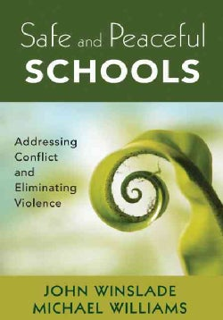 Safe and Peaceful Schools: Addressing Conflict and Eliminating Violence (Paperback)