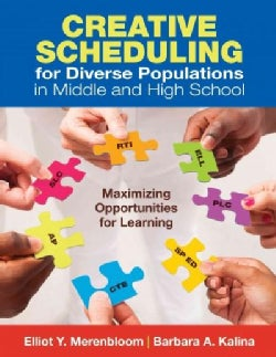 Creative Scheduling for Diverse Populations in Middle and High School: Maximizing Opportunities for Learning (Paperback)