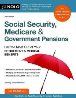 Social Security, Medicare & Government Pensions: Get the Most Out of Your Retirement & Medical Benefits (Paperback)