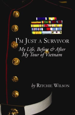 I'm Just a Survivor: My Life, Before & After My Tour of Vietnam (Paperback)