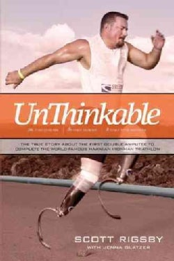 Unthinkable: The True Story About the First Double Amputee to Complete the World-famous Hawaiian Ironman Triathlon (Paperback)