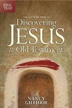 The One Year Book of Discovering Jesus in the Old Testament (Paperback)