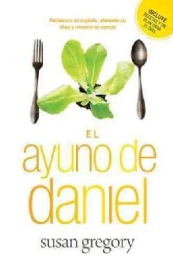 El ayuno de Daniel / The Daniel Fast: Fortalece su espiritu, alimenta su alma y renueva su cuerpo / Strengthen Yo... (Paperback)