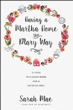 Having a Martha Home the Mary Way: 31 Days to a Clean House and a Satisfied Soul (Paperback)