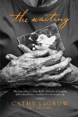 The Waiting: The True Story of a Lost Child, a Lifetime of Longing, and a Miracle for a Mother Who Never Gave Up (Hardcover)
