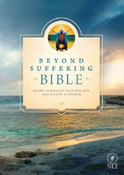 Beyond Suffering Bible: New Living Translation, Where Struggles Seem Endless, God's Hope Is Infinite (Hardcover)