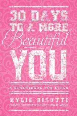 30 Days to a More Beautiful You: A Devotional for Girls (Paperback)