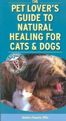 The Pet Lover's Guide to Natural Healing for Cats & Dogs (Paperback)