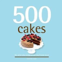 500 Cakes: The Only Cake Compendium You'll Ever Need (Hardcover)