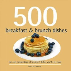 500 Breakfast & Brunch Dishes: The Only Compendium of Breakfast and Brunch Dishes You'll Ever Need (Hardcover)