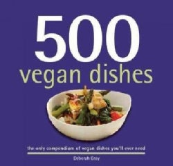 500 Vegan Dishes: The Only Compendium of Vegan Dishes You'll Ever Need (Hardcover)