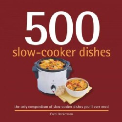 500 Slow-Cooker Dishes: The Only Compendium of Slow-Cooker Dishes You'll ever Need (Hardcover)