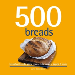 500 Breads: breakfast breads, pizza crusts, rolls, scones, bagels & more (Hardcover)