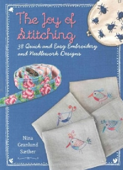 The Joy of Stitching: 38 Quick and Easy Embroidery and Needlework Designs (Paperback)