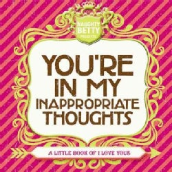 You're in My Inappropriate Thoughts: A Little Book of I Love Yous (Hardcover)