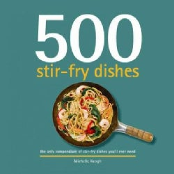 500 stir-fry dishes: the only compendium of stir-fry dishes you'll ever need (Hardcover)