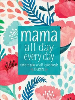Mama All Day Everyday: Time to Take a Self-care Break Journal (Hardcover)
