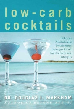 Low-Carb Cocktails: Delicious Alcholic And Nonalcholic Beverages For All Low-Carbohydrate Lifestyles (Paperback)