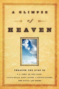A Glimpse of Heaven: Through the Eyes of C. S. Lewis, Dr. Tony Evans, Calvin Miller, Randy Alcorn, J. Oswald Sand... (Paperback)