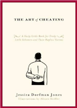 The Art of Cheating: A Nasty Little Book for Tricky Little Schemers and Their Hapless Victims (Paperback)