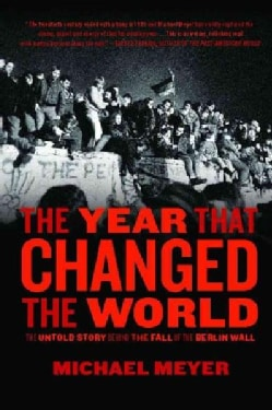 The Year That Changed the World: The Untold Story Behind the Fall of the Berlin Wall (Paperback)