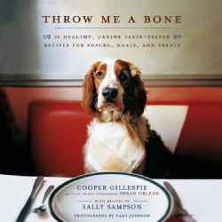 Throw Me a Bone: 50 Healthy, Canine Taste-tested Recipes for Snacks, Meals, and Treats (Paperback)