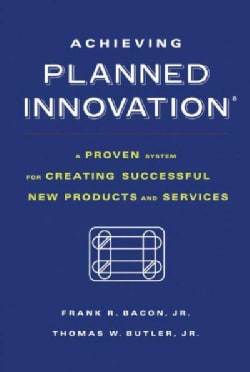 Achieving Planned Innovation: A Proven System for Creating Successful New Products and Services (Paperback)