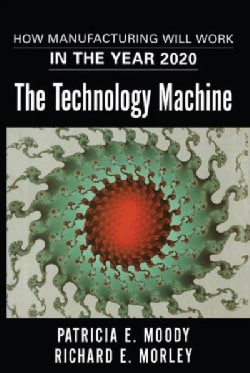 The Technology Machine: How Manufacturing Will Work in the Year 2020 (Paperback)