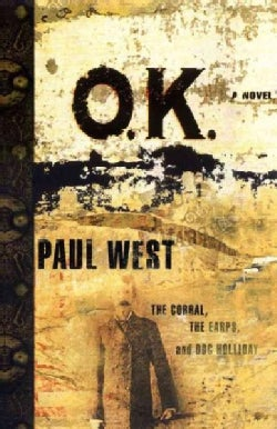 O.K.: The Corral, The Earps, and Doc Holliday (Paperback)