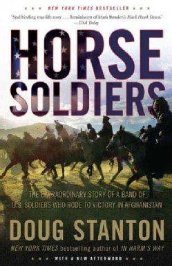 Horse Soldiers: The Extraordinary Story of a Band of U.S. Soldiers Who Rode to Victory in Afghanistan (Paperback)