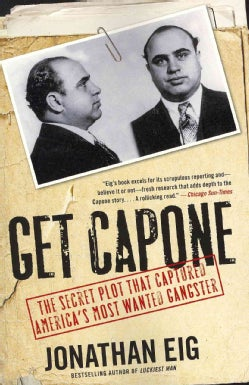 Get Capone: The Secret Plot That Captured America's Most Wanted Gangster (Paperback)