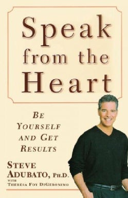 Speak from the Heart: Be Yourself and Get Results (Paperback)