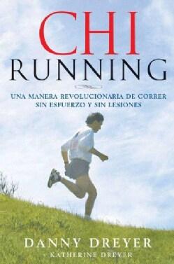 ChiRunning: Una manera revolucionaria a la carrera sin esfuerzo y sin lesiones/ A Revolutionary Approach to Effor... (Paperback)