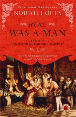 Here Was a Man: A Novel of Sir Walter Raleigh and Elizabeth I (Paperback)