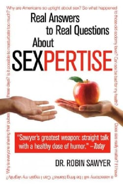 Sexpertise: Real Answers to Real Questions About Sex (Paperback)