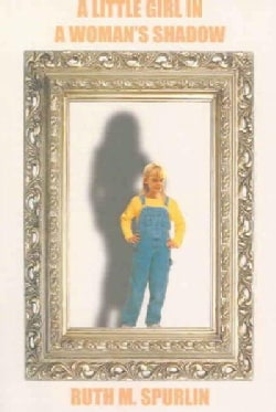A Little Girl In A Woman's Shadow: A True Story (Paperback)