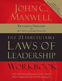 The 21 Irrefutable Laws of Leadership Workbook: Follow Them and People Will Follow You (Paperback)