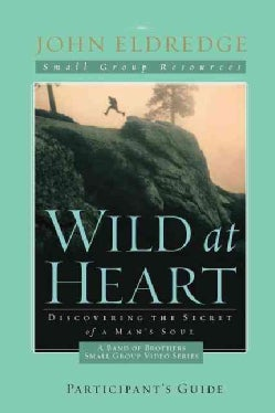Wild at Heart: A Band of Brothers Participant's Guide (Paperback)
