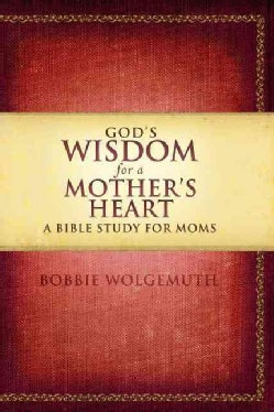 God's Wisdom for a Mother's Heart: A Bible Study for Moms (Paperback)