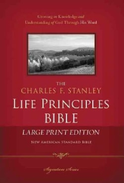 The Charles F. Stanley Life Principles Bible: New American Standard Bible, Large Print (Hardcover)