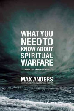 What You Need to Know About Spiritual Warfare: 12 Lessons That Can Change Your Life (Paperback)
