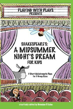 Shakespeare's A Midsummer Night's Dream for Kids: 3 Melodramitc Plays for 3 Group Sizes (Paperback)