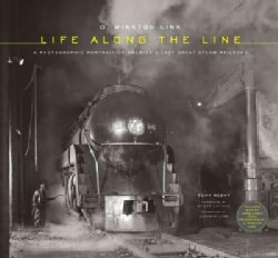 O. Winston Link: Life Along the Line, a Photographic Portrait of America's Last Great Steam Railroad