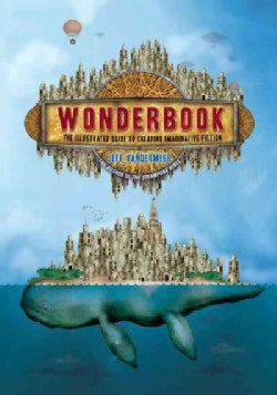 Wonderbook: The Illustrated Guide to Creating Imaginative Fiction (Paperback)