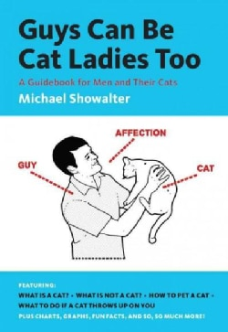 Guys Can Be Cat Ladies Too: A Guidebook for Men and Their Cats (Paperback)