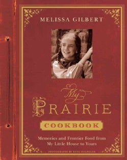 My Prairie Cookbook: Memories and Frontier Food from My Little House to Yours (Hardcover)