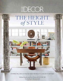 The Height of Style: Inspiring Ideas from the World's Chicest Rooms (Hardcover)