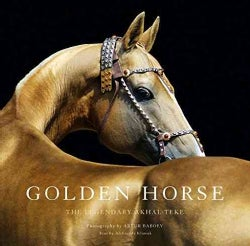 Golden Horse: The Legendary Akhal-Teke (Hardcover)